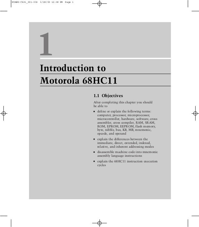 1Introduction toMotorola 68HC111.1 ObjectivesAfter completing this chapter you shouldbe able todefine or explain the follo...