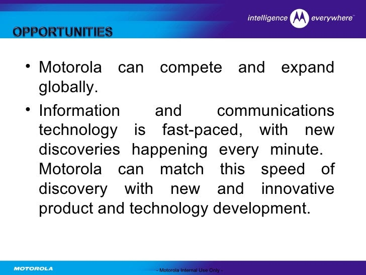 global strategy motorola What happened to motorola that motorola teach its chinese employees and suppliers how to make products good enough for global customers bob knew ceos william weisz (1986-88) and then george fisher (1988-93), committed to the strategy of stirring up internal competition.