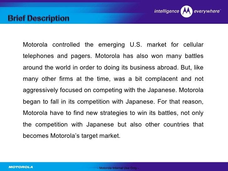 motorolas global strategy This paper charts the progress of motorola's global cash management strategy  encompassing motorola's internal factories worldwide, motorola's customers and .