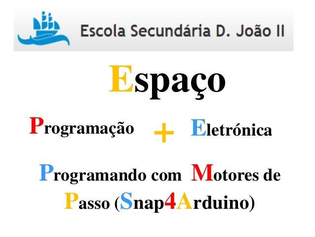 Programação Eletrónica+ Espaço Programando com Motores de Passo (Snap4Arduino)