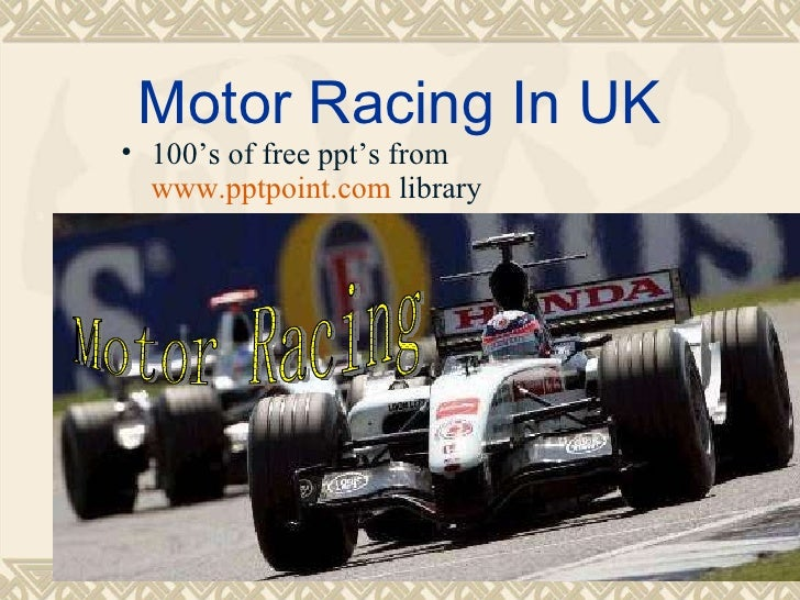 Motor Racing In UK Motor Racing <ul><li>100's of free ppt's from  www.pptpoint.com  library </li></ul>