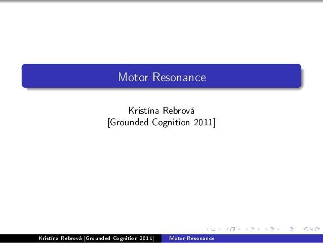 Motor Resonance Kristína Rebrová [Grounded Cognition 2011] Kristína Rebrová [Grounded Cognition 2011] Motor Resonance
