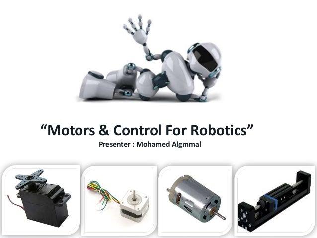 """""""Motors & Control For Robotics"""" Presenter : Mohamed Algmmal"""