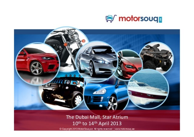 The	  Dubai	  Mall,	  Star	  Atrium	  	  10th	  to	  14th	  April	  2013	  © Copyright 2013 MotorSouq.ae All rights reserv...