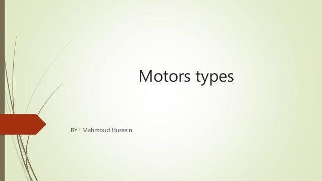 Motors types BY : Mahmoud Hussein