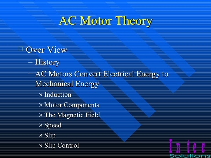 AC Motor Theory <ul><li>Over View </li></ul><ul><ul><li>History </li></ul></ul><ul><ul><li>AC Motors Convert Electrical En...