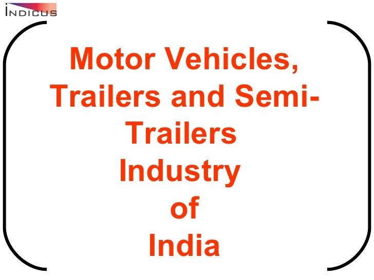 Motor Vehicles, Trailers and Semi-Trailers   Industry  of India