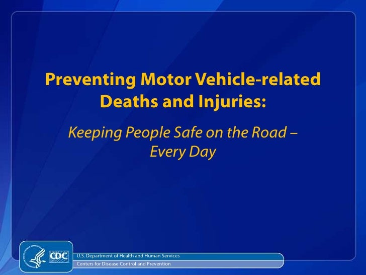 Preventing Motor Vehicle-related      Deaths and Injuries:  Keeping People Safe on the Road –             Every Day   U.S....