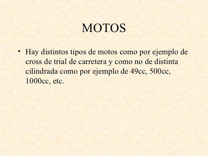 MOTOS• Hay distintos tipos de motos como por ejemplo de  cross de trial de carretera y como no de distinta  cilindrada com...