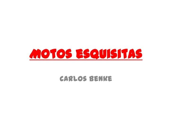 Motos esquisitas<br />Carlos Benke<br />