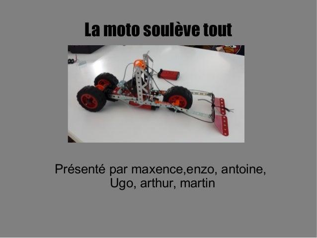 La moto soulève tout Présenté par maxence,enzo, antoine, Ugo, arthur, martin