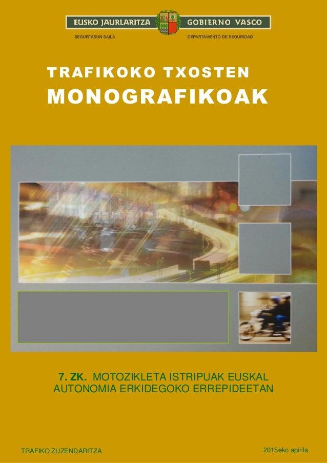 1 TRAFIKOKO TXOSTEN MONOGRAFIKOAK 7. ZK. MOTOZIKLETA ISTRIPUAK EUSKAL AUTONOMIA ERKIDEGOKO ERREPIDEETAN TRAFIKO ZUZENDARIT...