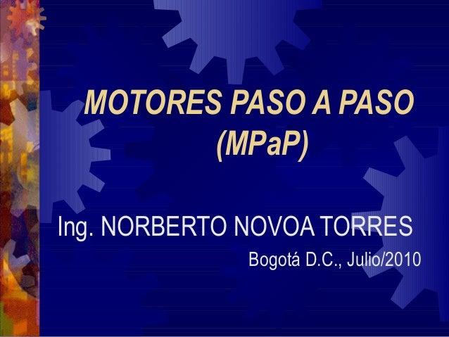 MOTORES PASO A PASO (MPaP) Ing. NORBERTO NOVOA TORRES Bogotá D.C., Julio/2010