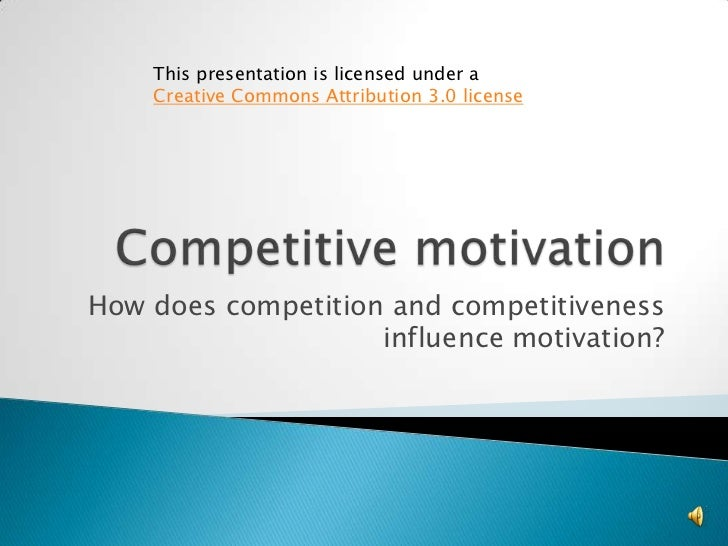 This presentation is licensed under a    Creative Commons Attribution 3.0 licenseHow does competition and competitiveness ...