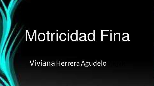 Motricidad Fina VivianaHerreraAgudeloVikjvh