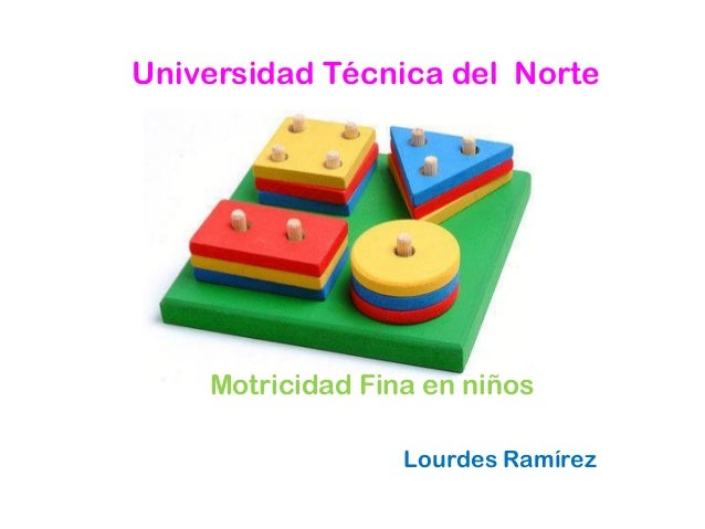 Universidad Técnica del Norte    Motricidad Fina en niños                  Lourdes Ramírez