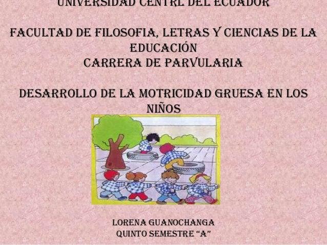 UNIVERSIDAD CENTRL DEL ECUADOR FACULTAD DE FILOSOFIA, LETRAS Y CIENCIAS DE LA EDUCACIÓN CARRERA DE PARVULARIA DESARROLLO D...