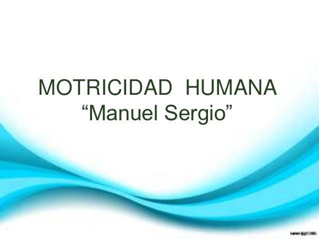 """MOTRICIDAD HUMANA   """"Manuel Sergio"""""""