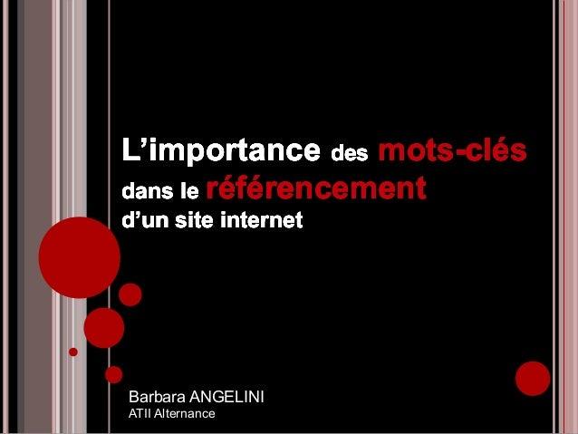 L'importance des mots-clésdans le référencementd'un site internetBarbara ANGELINIATII Alternance