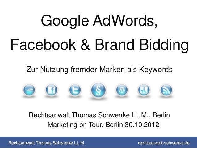 Google AdWords,Facebook & Brand Bidding       Zur Nutzung fremder Marken als Keywords         Rechtsanwalt Thomas Schwenke...