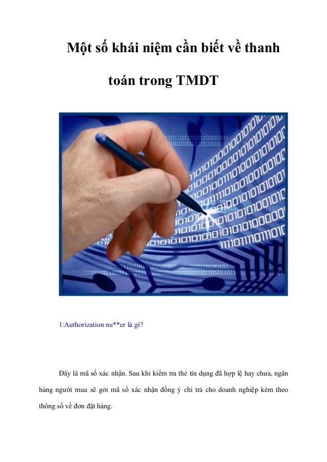 Một số khái niệm cần biết về thanh toán trong TMDT 1:Authorization nu**er là gì? Đây là mã số xác nhận. Sau khi kiểm tra t...