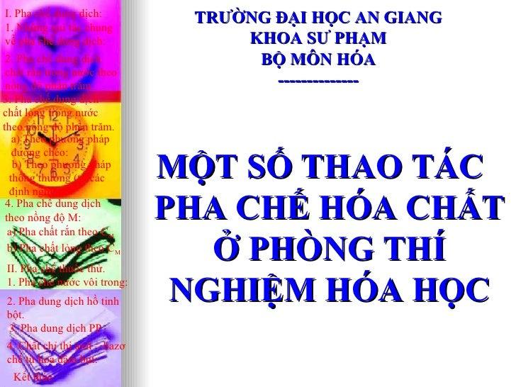 I. Pha chế dung dịch:          TRƯỜNG ĐẠI HỌC AN GIANG1. Những qui tắc chungvề pha chế dung dịch:              KHOA SƯ PHẠ...