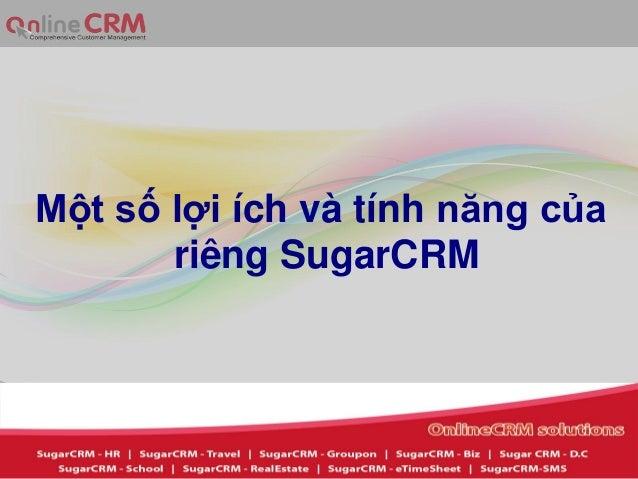Một số lợi ích và tính năng của       riêng SugarCRM