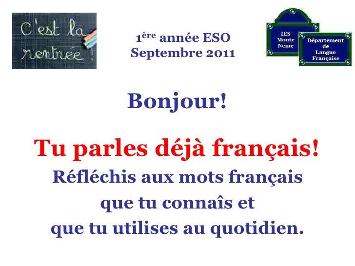 1ère année ESOSeptembre 2011<br />Bonjour!<br />Tu parles déjà français!<br />Réfléchis aux mots français <br />que tu con...