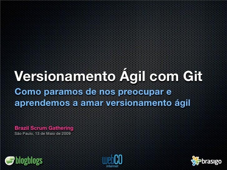 Versionamento Ágil com Git Como paramos de nos preocupar e aprendemos a amar versionamento ágil  Brazil Scrum Gathering Sã...
