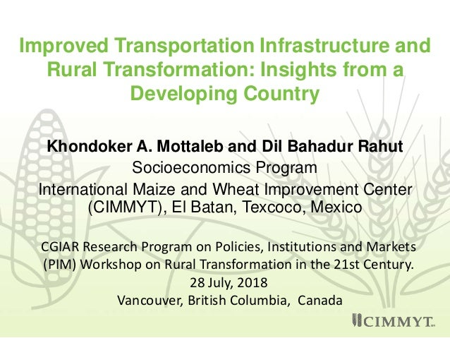 Improved Transportation Infrastructure and Rural Transformation: Insights from a Developing Country Khondoker A. Mottaleb ...