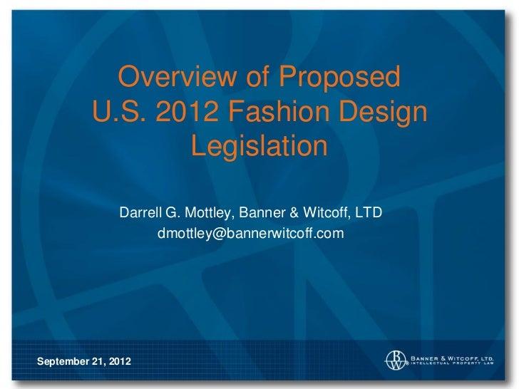 Overview of Proposed          U.S. 2012 Fashion Design                 Legislation               Darrell G. Mottley, Banne...