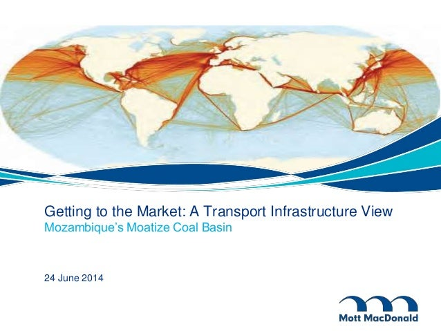 Getting to the Market: A Transport Infrastructure View Mozambique's Moatize Coal Basin 24 June 2014