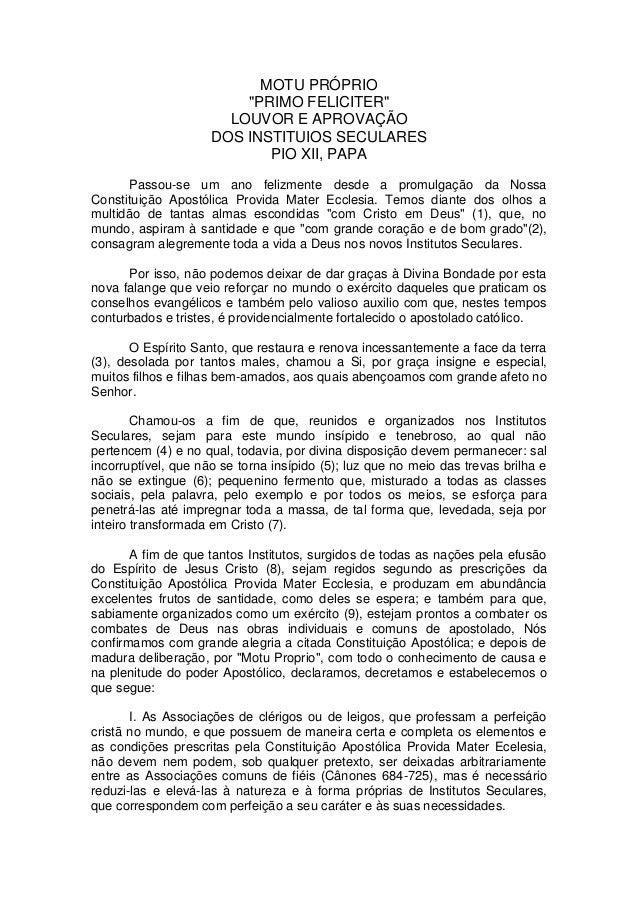 """MOTU PRÓPRIO""""PRIMO FELICITER""""LOUVOR E APROVAÇÃODOS INSTITUIOS SECULARESPIO XII, PAPAPassou-se um ano felizmente desde a pr..."""