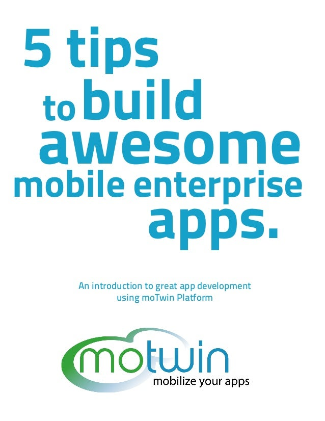5 tips to build      awesome  mobile enterprise     apps.  An introduction to great app development using...
