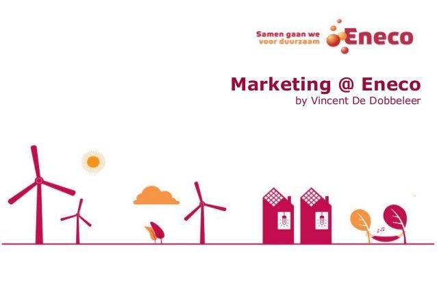 Marketing @ Eneco  by Vincent De Dobbeleer