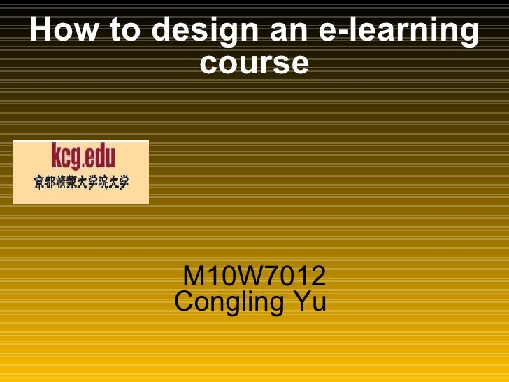 M10W7012 Congling Yu  How to design an e-learning course