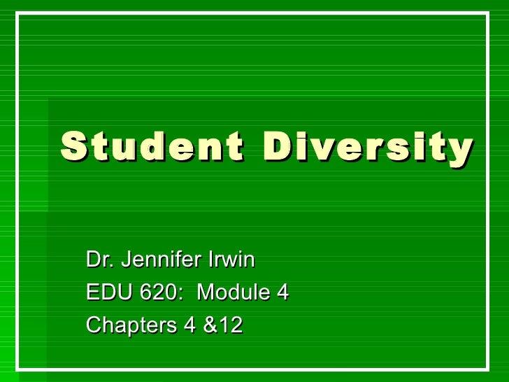 Student Diver sity Dr. Jennifer Irwin EDU 620: Module 4 Chapters 4 &12