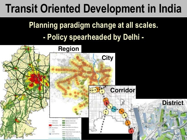 UTTIPEC Transit Oriented Development in India Planning paradigm change at all scales. - Policy spearheaded by Delhi - Regi...