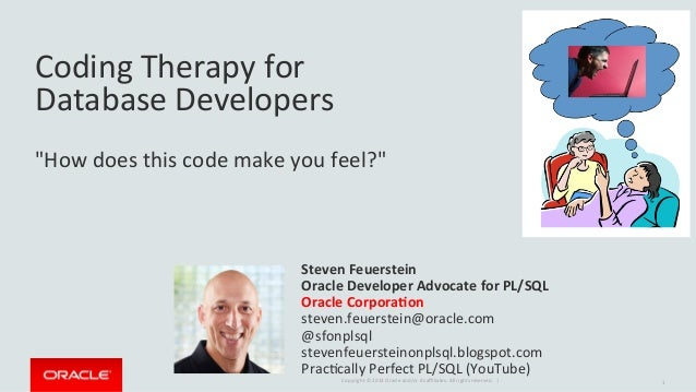 "Copyright	©	2014	Oracle	and/or	its	affiliates.	All	rights	reserved.		|	 Coding	Therapy	for		 Database	Developers	 	 ""How	doe..."