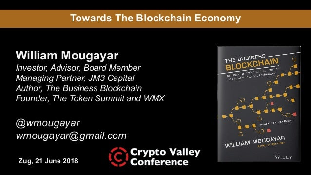 Towards The Blockchain Economy William Mougayar Investor, Advisor, Board Member Managing Partner, JM3 Capital Author, The ...