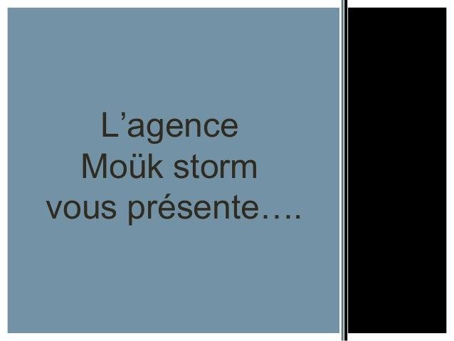 L'agence Moük storm vous présente….
