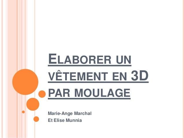 ELABORER UNVÊTEMENT EN 3DPAR MOULAGEMarie-Ange MarchalEt Elise Munnia