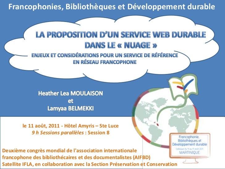 Francophonies, Bibliothèques et Développement durable        le 11 août, 2011 - Hôtel Amyris – Ste Luce            9 h Ses...