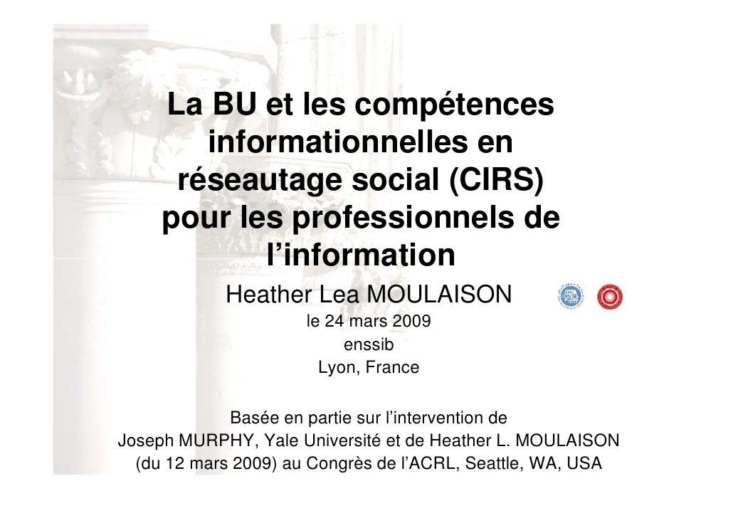 La BU et les compétences         informationnelles en       réseautage social (CIRS)      pour les professionnels de      ...