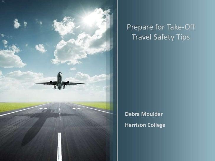 Prepare for Take-Off Travel Safety TipsDebra MoulderHarrison College