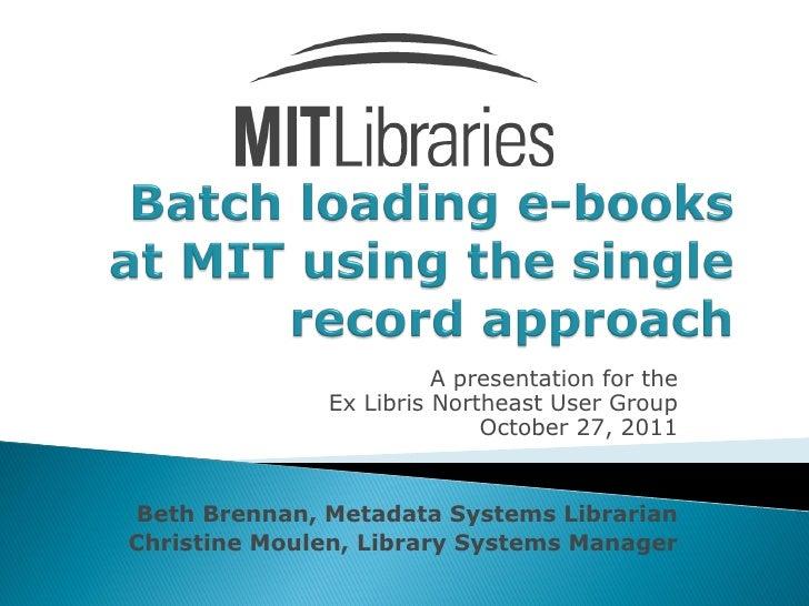 A presentation for the              Ex Libris Northeast User Group                            October 27, 2011Beth Brennan...