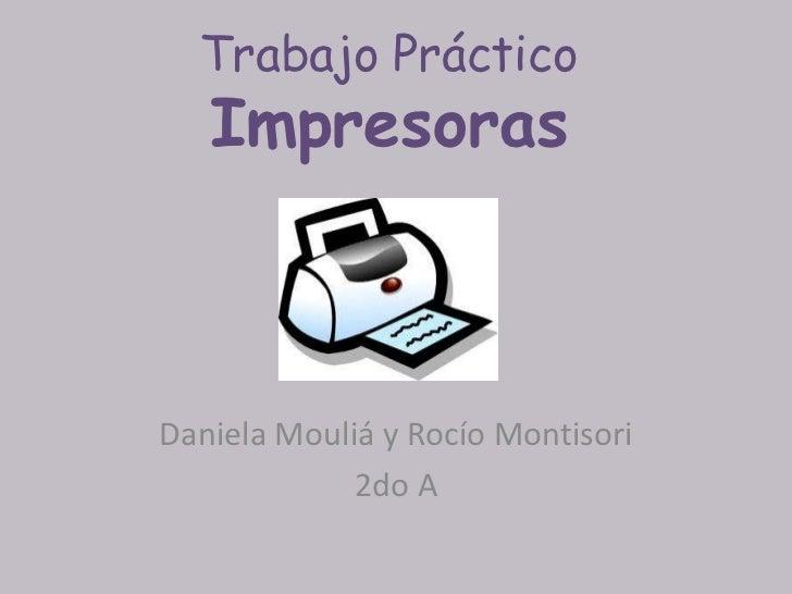 Trabajo Práctico   ImpresorasDaniela Mouliá y Rocío Montisori             2do A