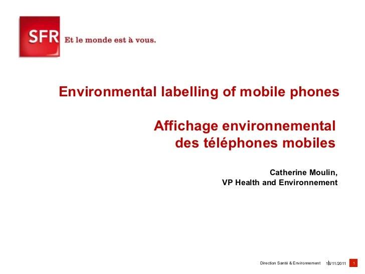 Environmental labelling of mobile phones Affichage environnemental  des téléphones mobiles  Catherine Moulin,  VP Health a...