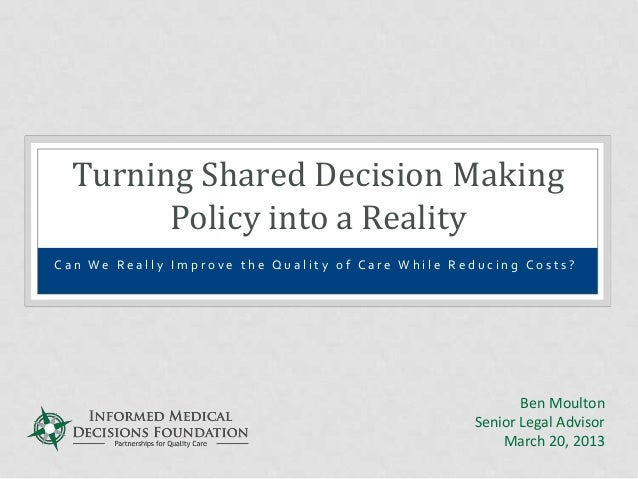 Turning Shared Decision Making        Policy into a RealityCan We Really Improve the Quality of Care While Reducing Costs?...