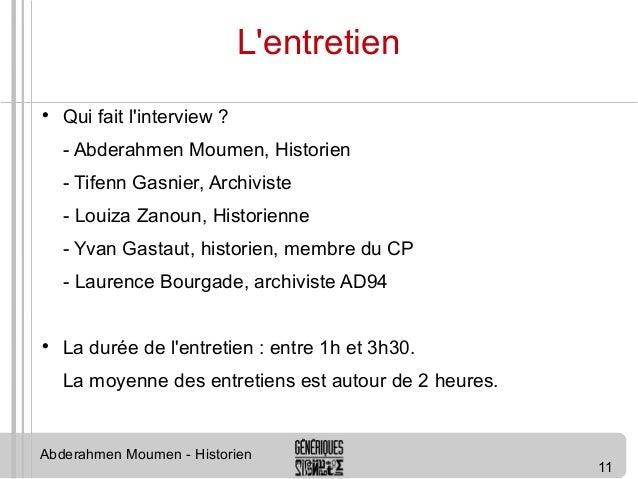 11  L'entretien   Qui fait l'interview ?  - Abderahmen Moumen, Historien  - Tifenn Gasnier, Archiviste  - Louiza Zanoun, ...